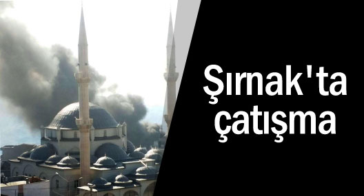 Şırnak'ta şiddetli çatışma