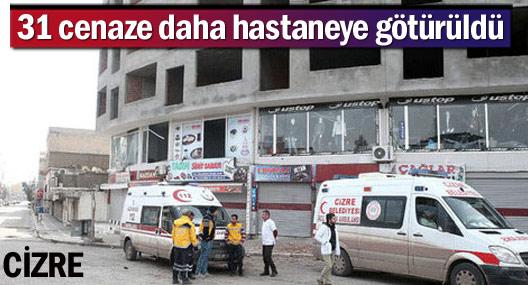 Cizre'de 31 cenaze daha hastaneye götürüldü