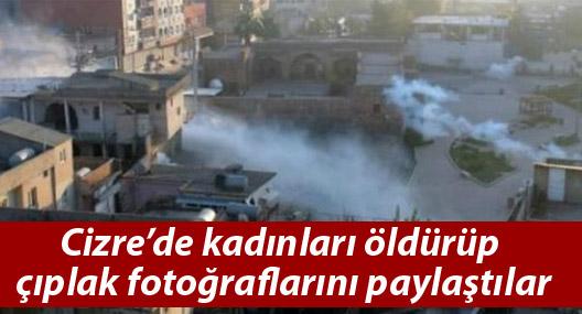 Cizre'de kadınları öldürüp çıplak fotoğraflarını paylaştılar