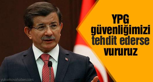 Davutoğlu: YPG güvenliğimizi tehdit ederse vururuz