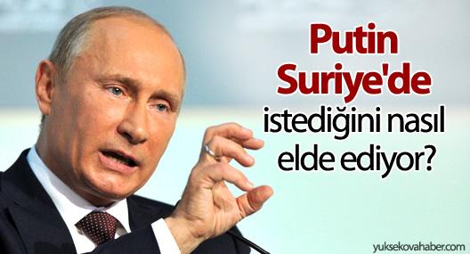Putin Suriye'de istediğini nasıl elde ediyor?