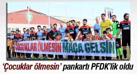 Amedspor'un 'Çocuklar ölmesin' pankartı PFDK'lik oldu