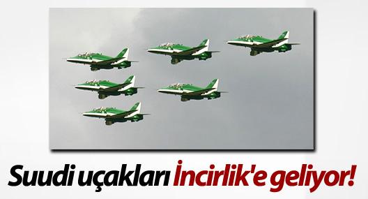 Suudi uçakları İncirlik'e geliyor!