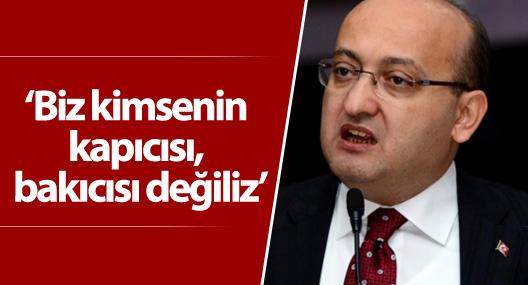 Akdoğan: Biz kimsenin kapıcısı, bakıcısı değiliz