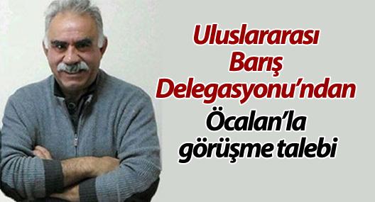 Uluslararası Barış Delegasyonu'ndan Öcalan'la görüşme talebi