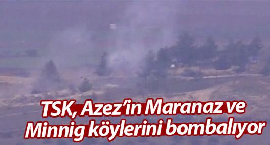 TSK, Azez'in Maranaz ve Minnig köylerini bombalıyor