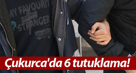 Çukurca'da 6 tutuklama