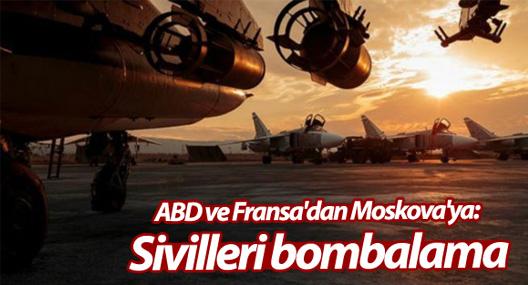 ABD ve Fransa'dan Moskova'ya: Sivilleri bombalama