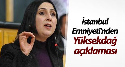 İstanbul Emniyeti'nden Figen Yüksekdağ açıklaması