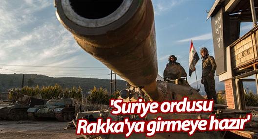 'Suriye ordusu Rakka'ya girmeye hazır'