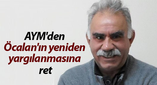 AYM'den Öcalan'ın yeniden yargılanmasına ret