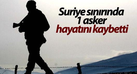 Suriye sınırında 1 asker hayatını kaybetti