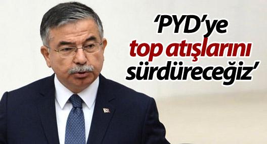 Savunma Bakanı: PYD'ye top atışlarını sürdüreceğiz