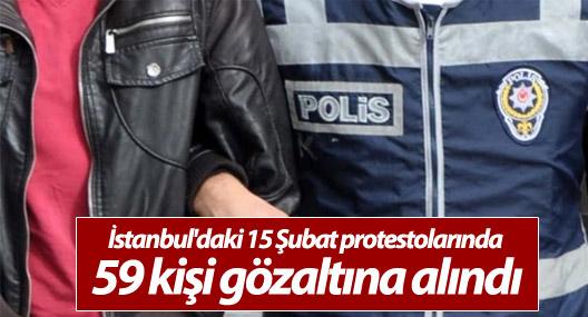 İstanbul'daki 15 Şubat protestolarında 59 kişi gözaltına alındı