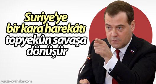Medvedev: Suriye'ye bir kara harekâtı topyekûn savaşa dönüşür