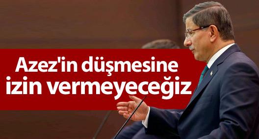 Başbakan Davutoğlu: Azez'in düşmesine izin vermeyeceğiz