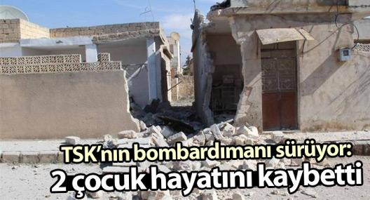 TSK'nın bombardımanı sürüyor: 2 çocuk hayatını kaybetti