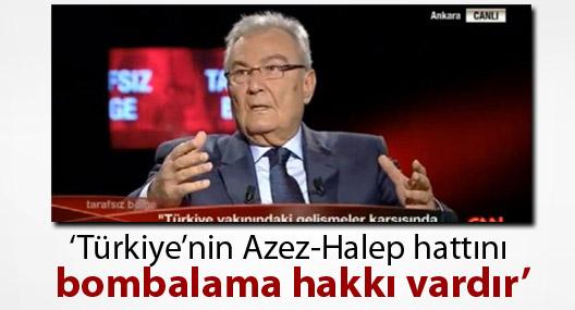 Baykal: Türkiye'nin Azez-Halep hattını bombalama hakkı vardır