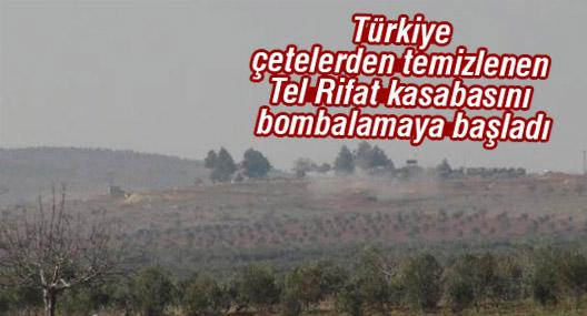 Türkiye çetelerden temizlenen Tel Rifat kasabasını bombalamaya başladı