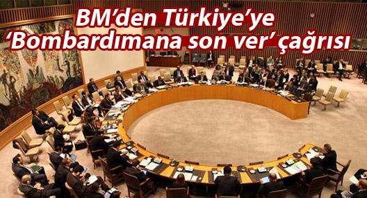BM'den Türkiye'ye 'Bombardımana son ver' çağrısı