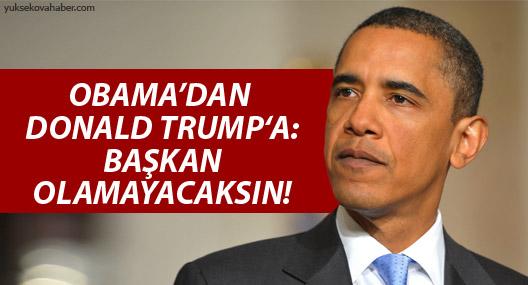 Obama: Donald Trump Başkan olamayacak