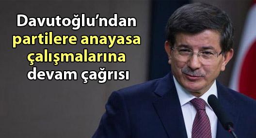 Davutoğlu'ndan partilere anayasa çalışmalarına devam çağrısı
