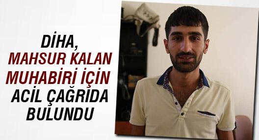 DİHA, mahsur kalan muhabiri için acil çağrıda bulundu