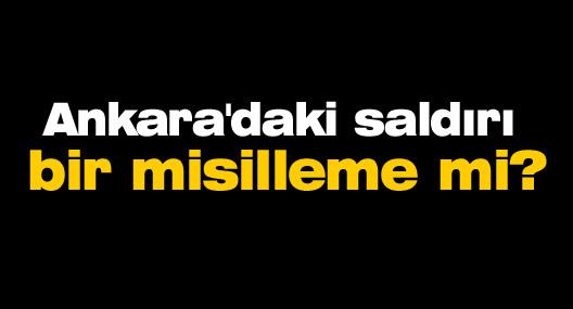 Ankara'daki saldırı bir misilleme mi?