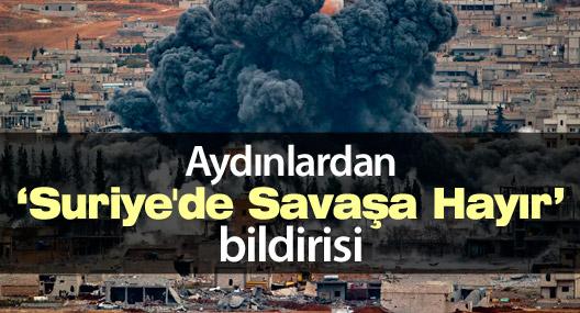"""Aydınlardan """"Suriye'de Savaşa Hayır"""" bildirisi"""