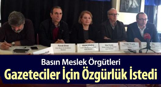 Basın meslek örgütleri gazeteciler için özgürlük istedi