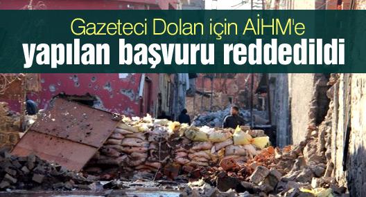 Gazeteci Dolan için AİHM'e yapılan başvuru reddedildi