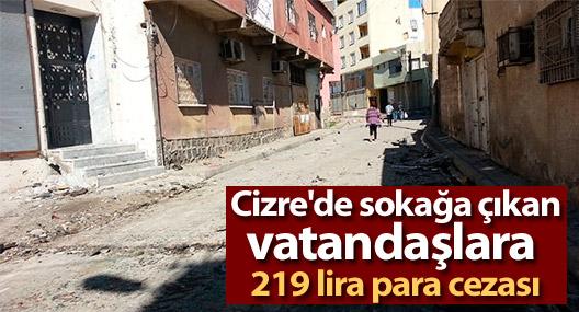 Cizre'de sokağa çıkan vatandaşlara 219 lira para cezası