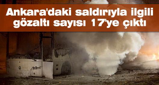 Ankara'daki saldırıyla ilgili gözaltı sayısı 17'ye çıktı