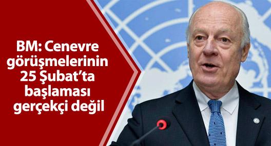 BM: Cenevre görüşmelerinin 25 Şubat'ta başlaması gerçekçi değil