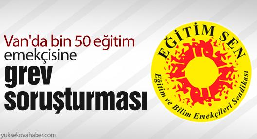 Van'da bin 50 eğitim emekçisine grev soruşturması