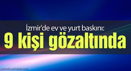 İzmir'de ev ve yurt baskını: 9 gözaltı