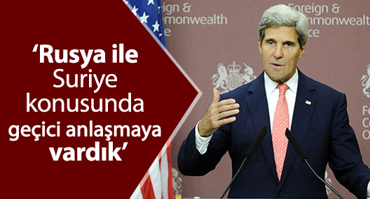 Kerry: 'Rusya ile Suriye konusunda geçici anlaşmaya vardık'