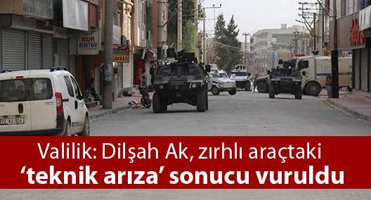 Valilik: Dilşah Ak, zırhlı araçtaki 'teknik arıza' sonucu vuruldu