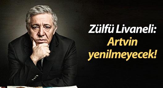 Zülfü Livaneli: Artvin yenilmeyecek!
