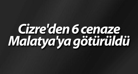 Cizre'den 6 cenaze Malatya'ya götürüldü
