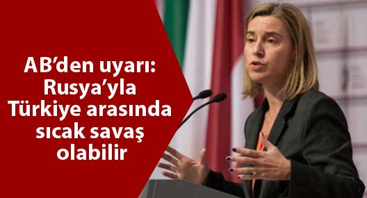 AB'den 'sıcak savaş' uyarısı: Bu, Rusya'yla Türkiye arasında olabilir
