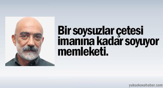 Ahmet Altan: Bir soysuzlar çetesi imanına kadar soyuyor memleketi