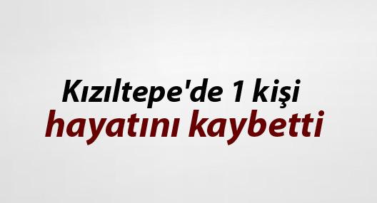 Kızıltepe'de 1 kişi hayatını kaybetti