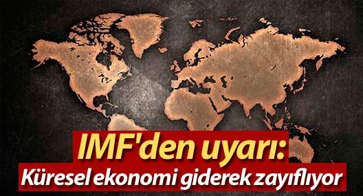 IMF'den uyarı: Küresel ekonomi giderek zayıflıyor