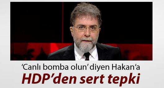 'Canlı bomba olun' diyen Ahmet Hakan'a HDP'den sert tepki