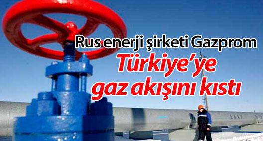 Rus enerji şirketi Gazprom, Türkiye'ye gaz akışını kıstı