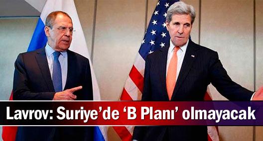 Lavrov: Suriye'de 'B Planı' olmayacak