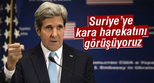 Kerry: Suriye'ye kara harekatını görüşüyoruz