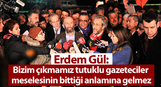 Erdem Gül: Bu, gazeteciler meselesinin bittiği anlamına gelmez