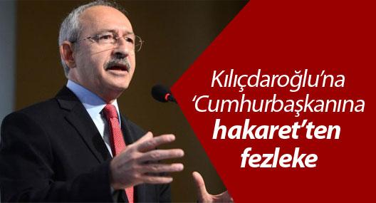 Kılıçdaroğlu'na 'Cumhurbaşkanına hakaret'ten fezleke